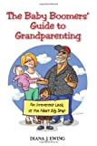 The Baby Boomers' Guide to Grandparenting, Diana Ewing, 1453677577