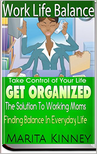 FREE Work Life Balance: The Solution To Working Moms Finding Balance In Everyday Life: Control Your Life<br />[P.D.F]
