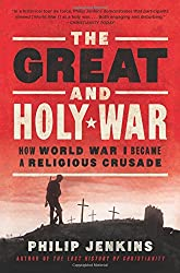 The Great and Holy War: How World War I Became a Religious Crusade