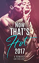 Now that's Hot: A 2017 Romance Anthology