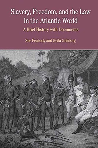 Slavery, Freedom, and the Law in the Atlantic World: A Brief History with Documents (The Bedford Series in History and Culture)