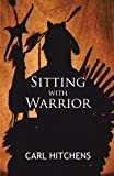 Sitting with Warrior, Carl Hitchens, 1450276318