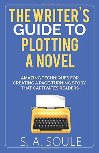 The Writers Guide to Plotting a Novel: Craft a Riveting First Chapter and Dramatic Scenes Fiction Writing Tools: Amazon.es: Soule, S. A.: Libros en idiomas extranjeros