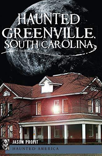 Haunted Greenville, South Carolina (Haunted -