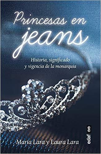 Princesas en jeans: Historia, signifi cado y vigencia de la monarquía Clío crónicas de la historia: Amazon.es: Lara Martínez, María, Lara Martínez, Laura: Libros