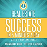 Real Estate Success in 5 Minutes a Day: Secrets of a Top Agent Revealed