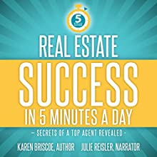 Real Estate Success in 5 Minutes a Day: Secrets of a Top Agent Revealed Audiobook by Karen Briscoe Narrated by Julie Reisler