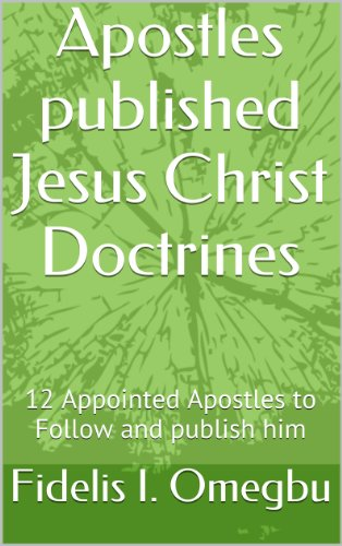 Apostles published Jesus Christ Doctrines: 12 Appointed Apostles to Follow and publish him (Apostles of Jesus Christ)