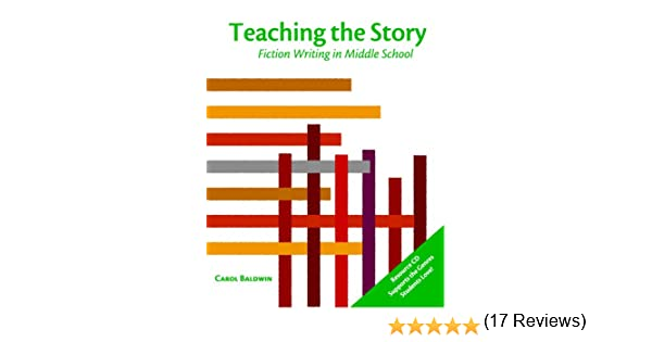 Teaching the Story: Fiction Writing in Middle School: Carol ...