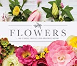 Flowers: A Guide to Annuals, Perennials, Flower