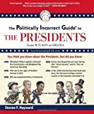 img - for The Politically Incorrect Guide to the Presidents: From Wilson to Obama by Hayward, Steven F.(February 13, 2012) Paperback book / textbook / text book