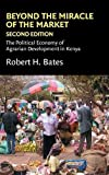 Beyond the Miracle of the Market: The Political Economy of Agrarian Development in Kenya (Political Economy of Institutions and Decisions) by Robert H. Bates