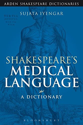 Shakespeare's Medical Language: A Dictionary (Arden Shakespeare Dictionaries) by The Arden Shakespeare