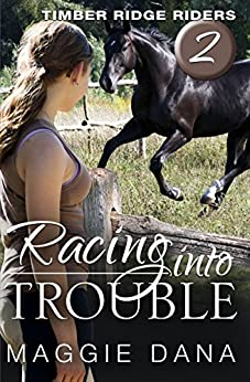 Racing into Trouble (Timber Ridge Riders Book 2) by [Dana, Maggie]
