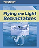 img - for Flying the Light Retractables: A guided tour through the most popular complex single-engine airplanes book / textbook / text book