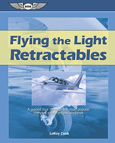 (Flying the Light Retractables: A guided tour through the most popular complex single-engine airplanes )