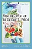 Nutrition Support for the Critically Ill Patient: A Guide to Practice, Second Edition