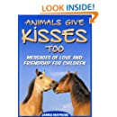Animals Give Kisses Too. Messages of Love and Friendship for Children. (Animals With a Message Book 4)