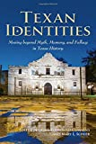 Texan Identities: Moving beyond Myth, Memory, and Fallacy in Texas History