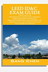 LEED ID&C Exam Guide: A Must-Have for the LEED AP ID+C Exam: Study Materials, Sample Questions, Mock Exam, Green Interior Design and Construction, Green ... (LEED v3.0) (LEED Exam Guide Series) Kindle Edition