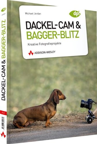 Dackel-Cam und Bagger-Blitz - Kreative Fotografieprojekte (DPI Fotografie)