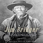 Jim Bridger: The Life and Legacy of America's Most Famous Mountain Man |  Charles River Editors