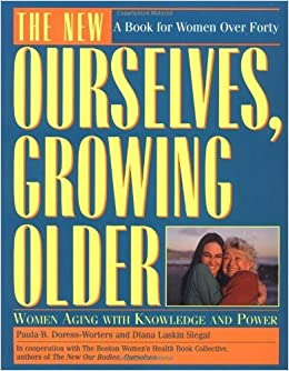 The New Ourselves, Growing Older by Paula B. Doress-Worters, Diana Laskin Siegal (1994)