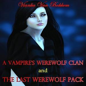 A Vampires Werewolf Clan and The Last Werewolf Pack Audiobook