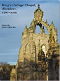 King's College Chapel, Aberdeen, 1500-2000 : 2nd Edition, Geddes, Jane, 1907975985