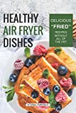 Healthy Air Fryer Dishes: Delicious