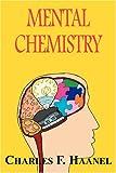 Mental Chemistry, Charles F. Haanel, 1604502797
