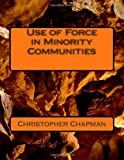 Use of Force in Minority Communities, Christopher Chapman, 1478232137
