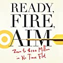 Ready, Fire, Aim: Zero to $100 Million in No Time Flat Hörbuch von Michael Masterson Gesprochen von: Sean Pratt