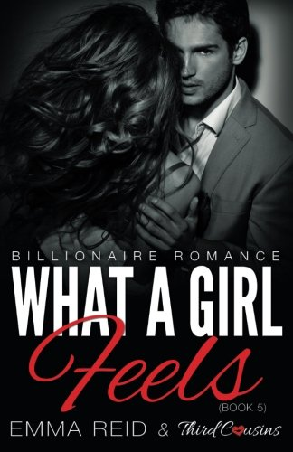 What A Girl Feels (Billionaire Romance) (Book 5) (An Alpha Billionaire Romance) (Volume 5)