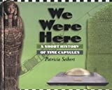 We Were Here: A Short History of Time Capsules