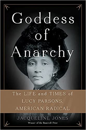 Goddess of anarchy the life and times of lucy parsons american goddess of anarchy the life and times of lucy parsons american radical jacqueline jones 9780465078998 amazon books fandeluxe Image collections