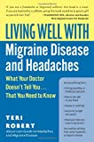 Living Well with Migraine Disease and Headaches, Teri Robert, 0060766859