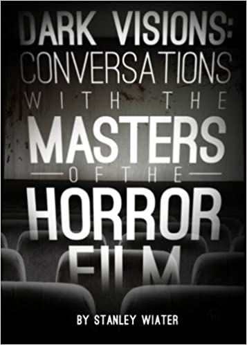 Dark Visions - Conversations With The Masters of the Horror