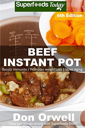 Beef Instant Pot: 40 Beef Instant Pot Recipes full of Antioxidants and Phytochemicals by [Orwell, Don]