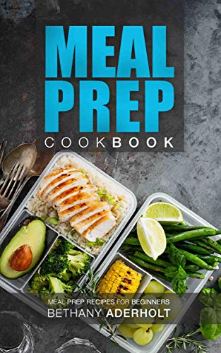 Meal Prep Cookbook: Meal Prep Recipes for Beginners by [Aderholt, Bethany]