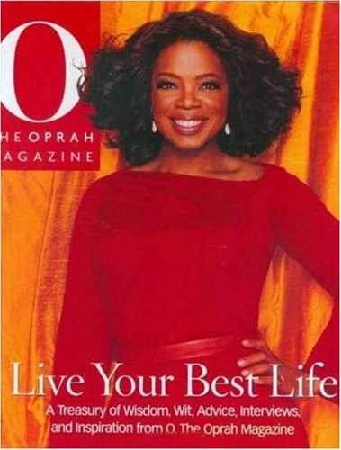 Live Your Best Life: A Treasury of Wisdom, Wit, Advice, Interviews, and Inspiration from O, The Oprah Magazine (Best Life Magazine Covers)