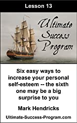 Six Easy Ways To Increase Your Personal Self-Esteem -- The Sixth One May Be A Big Surprise To You (Ultimate Success Program Book 13)