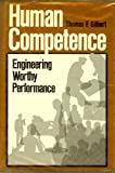 Human Competence : Engineering Worthy Performance, Gilbert, Thomas F., 0070232172