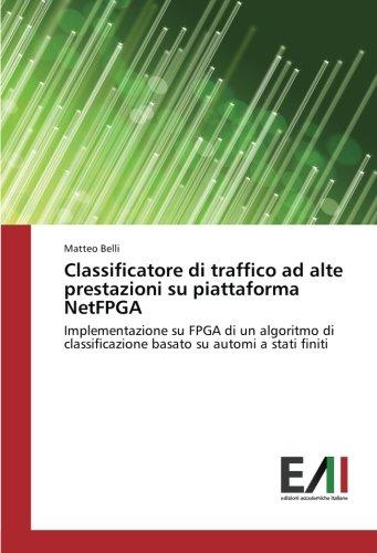 Classificatore di traffico ad alte prestazioni su piattaforma NetFPGA: Implementazione su FPGA di un algoritmo di classificazione basato su automi a stati finiti (Italian Edition)