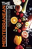 The Mediterranean Diet: The Mediterranean Diet For Health, Longevity, Weight Loss, Heart Health; A Complete Cookbook Guide With Meal Plans, Easy Homemade Recipes, Tips And Tricks To Lose Weight!