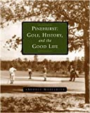 Pinehurst: Golf, History, And The Good Life