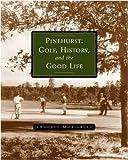 Pinehurst: Golf, History, and the Good Life