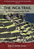 The Inca Trail and Choquequirao Trek: A Pictorial Guide to the World's Great Walks. Volume I