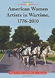 American Women Artists in Wartime, 1776-2010: