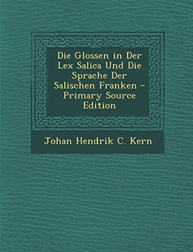Die Glossen in Der Lex Salica Und Die Sprache Der Salischen Franken - Primary Source Edition (German Edition)